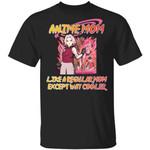 Anime Mom Like A Regular Mom Except Cooler Naruto Shirt Sakura Haruno Tee