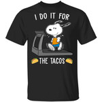 I Do It For The Tacos Snoopy T-shirt