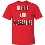Netflix And Quarantine T-shirt