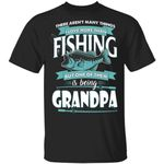 Being Grandpa Is Love More Than Fishing T-shirt