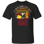 If You're Going To be Salty Bring Juarez T-shirt Tequila Tee