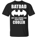 Batdad T-shirt Like A Normal Dad Except Much Cooler Tee
