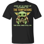 Some Grew Up Listening To The Temptations T-shirt Baby Yoda Tee
