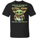 Some Grew Up Listening To Elton John T-shirt Baby Yoda Tee