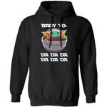 Baby Yoda Hoodie Funny Baby Yo Da Da Da Shirt Star Wars Fan