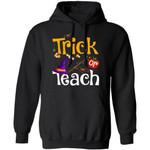 Trick Or Teach Witch Teacher Halloween Hoodie Funny Gift For Teacher