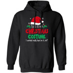 This Is My Christmas Costume I Worked Really Hard On It Ok Hoodie Funny Gift