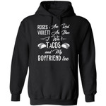 I Want Tacos And My Boyfriend Hoodie Roses Are Red Violets Are Blue Shirt