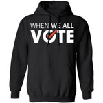 When We All Vote Shirt Trending Election Hoodie Cool Gift