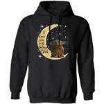Baby Yoda Hoodie I Love You To The Galaxy And Back Hoodie Lovely Gift