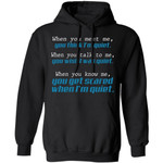 When You Know me You Get Scared When I Quiet Hoodie Funny Saying