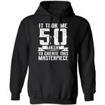 Funny It Took Me 50 Years Birthday Hoodie Shirt Gift Idea
