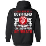 Mess With My Boyfriend Not Even God Can Save You From My Wrath Hoodie