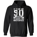 Funny It Took Me 90 Years Birthday Hoodie Shirt Gift Idea