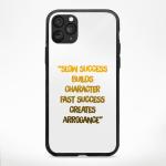 Slow Success Builds Character Fast Success Creates Arrogance Phone Cases