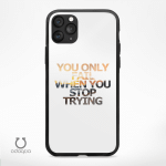 You Only Fail When You Stop Trying Phone Cases