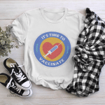 Time To Get Vaccinated Shirt, Vaccinated AF Tee for Her, Pro Vaccine, Gift For Mom, Sarcastic Shirt for Women, no 901