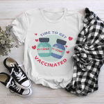 Time To Get Vaccinated Shirt, Vaccinated AF Tee for Her, Pro Vaccine, Gift For Mom, Sarcastic Shirt for Women, no 701