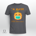 A mask tells us more than a face, Funny Shirt, Trick or Treat Shirt, Happy Halloween Shirt