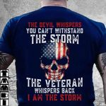 Skull American Flag Veteran The Devil Whispers You Can't Withstand The Storm The Veteran Whispers Back I Am The Storm T Shirt Hoodie Sweater H94