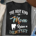 The dentist's mother The Best Kind Of Mom Raises A Dentist T shirt Hoodie Sweater VA95