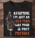 Veteran army assuming i'm just an old man was your first mistake T shirt Hoodie Sweater N98