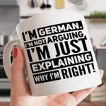 White Mug I Am German I'm Not Arguing I'm Just Explaining Why I'm Right Premium Sublime Ceramic Coffee Mug Y97