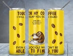 Sloth Touch My Coffee A154 gift for lover Skinny Tumbler TL97