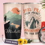 Adventure Personalized jobs fill your pocket Gift for lover Day Travel Tumbler All Over Print TL97