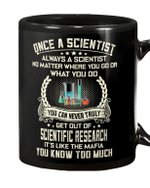 Black Mug Once A Scientist Always A Scientist No Matter Where You Go Or What You Do You Know Too Much Premium Sublime Ceramic Coffee Mug Y97