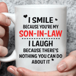 White Mug I Smile Because You're My Son In Law I Laugh Because There's Nothing You Can Do About It Premium Sublime Ceramic Coffee Mug Y97