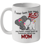 White Mug Elephant I Never Knew How Much Love My Heart Could Hold Til Someone Called Me Mom Premium Sublime Ceramic Coffee Mug Y97