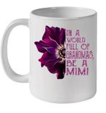 White Mug In A World Full Of Grandmas Be A Mimi Anemone Flower Premium Sublime Ceramic Coffee Mug Y97
