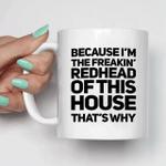 White Mug Because I'm The Freaking Redhead Of This House What's Why Premium Sublime Ceramic Coffee Mug Y97