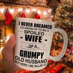 White mug I never dreamed I'd grow up to be a spoiled wife of a grumpy old husband but here I am killin it Premium Sublime Ceramic Coffee Mug N98