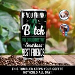 Personalized If You Think I'm A Bitch You Should Meet My Smartass Best Friends Gift for lover Day Travel Tumbler All Over Print TL97