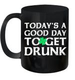 Black Mug Today's A Good Day To Get Drunk St Patrick's Day Premium Sublime Ceramic Coffee Mug Y97