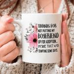 White Mug Flowers Thanks For Not Putting My Boyfriends Up For Adoption Im Suke That Was Tempting Some Days Premium Sublime Ceramic Coffee Mug Y97