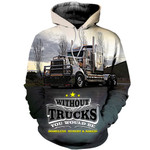 Without Trucks You Would Be 3D All Over Printed Shirt Hoodie G95