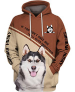 Siberian husky if you don't have one you'll never understand for man and women 3D all over printed shirt hoodie Y97