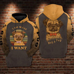 Vintage pugdog i do what i want for man and women 3D Hoodie Zip Hoodie Y97