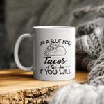 I'm a slut for tacos a tac ho if you will ceramic coffee mug