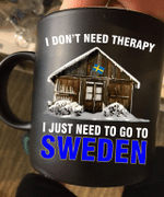 Black Mug I Don't Need Therapy I Just Need To Go To Sweden Premium Sublime Ceramic Coffee Mug