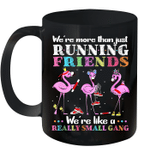 Black Mug Flamingo We're More Than Just Running Friends We're Like A Really Small Gang Premium Sublime Ceramic Coffee Mug