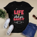 Life is what you bake it Design for a Baking fans T-Shirt