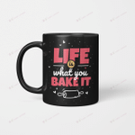 Life is what you bake it Design for a Baking fans Mug
