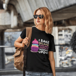 I Bake Because Punching people is Frowned Upon For Ladies T-Shirt