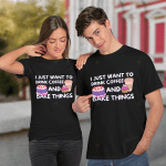 I just want to drink coffee and bake things T-Shirt