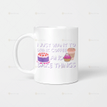 I just want to drink coffee and bake things Mug