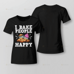 I Bake People Happy For Ladies